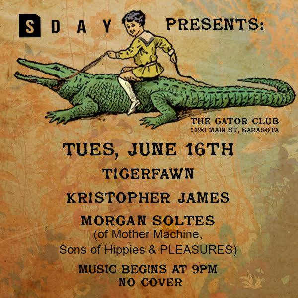 Sarasota Day Presents At The Gator club Tuesday June 16th Tigerpaws Kristopher James Morgan Soltes Design by Kyle Alizon Cross